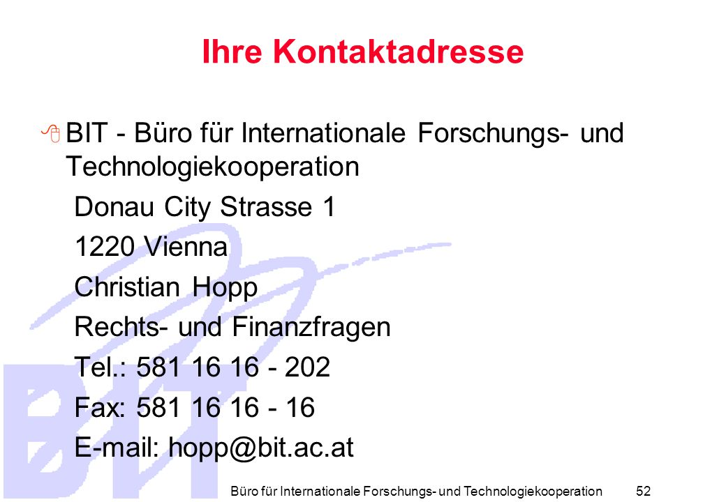 Büro für Internationale Forschungs- und Technologiekooperation 51 Mehr Informationen http://europa.eu.int/comm/research/fp6/ working-groups/model-contract/ index_en.html