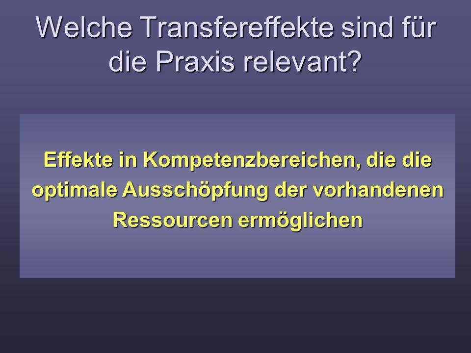Welche Transfereffekte sind für die Praxis relevant? Effekte in Kompetenzbereichen, die die optimale Ausschöpfung der vorhandenen Ressourcen ermöglich