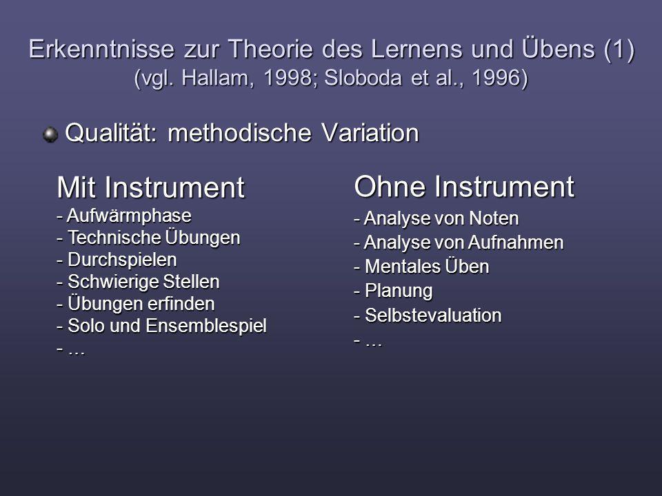 Erkenntnisse zur Theorie des Lernens und Übens (1) (vgl. Hallam, 1998; Sloboda et al., 1996) Qualität: methodische Variation Mit Instrument - Aufwärmp