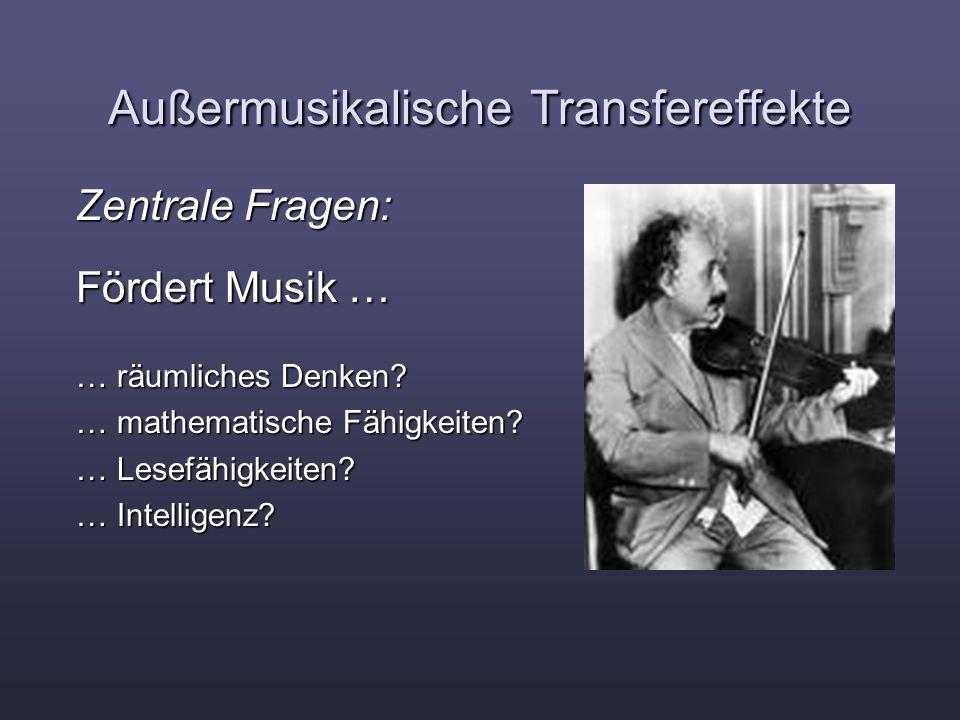 Außermusikalische Transfereffekte Zentrale Fragen: Fördert Musik … … räumliches Denken? … mathematische Fähigkeiten? … Lesefähigkeiten? … Intelligenz?