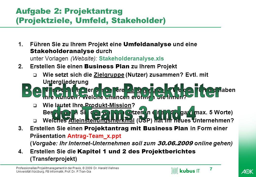 kubus IT Professionelles Projektmanagement in der Praxis, © 2009 Dr. Harald Wehnes Universität Würzburg, FB Informatik, Prof. Dr. P.Tran-Gia 7 Aufgabe