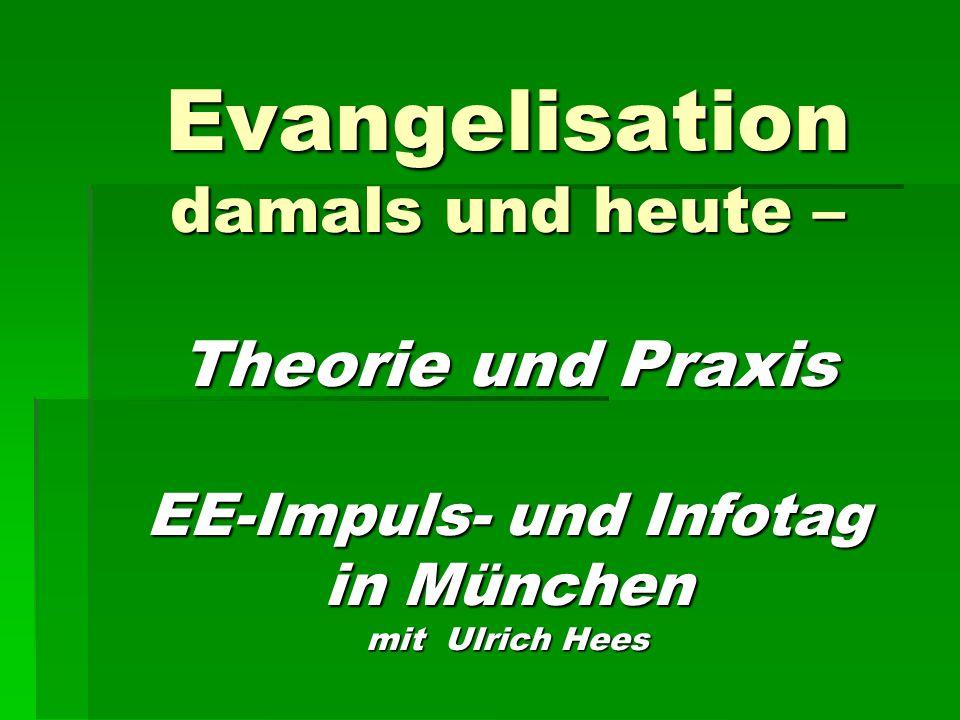 Evangelisation damals und heute – Theorie und Praxis EE-Impuls- und Infotag in München mit Ulrich Hees