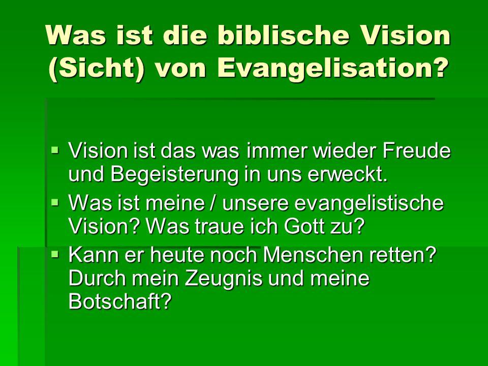 Was ist die biblische Vision (Sicht) von Evangelisation?  Vision ist das was immer wieder Freude und Begeisterung in uns erweckt.  Was ist meine / u