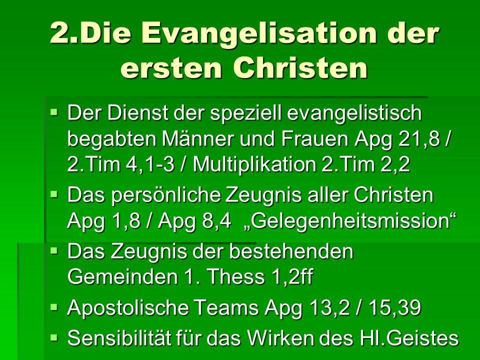 2.Die Evangelisation der ersten Christen  Der Dienst der speziell evangelistisch begabten Männer und Frauen Apg 21,8 / 2.Tim 4,1-3 / Multiplikation 2