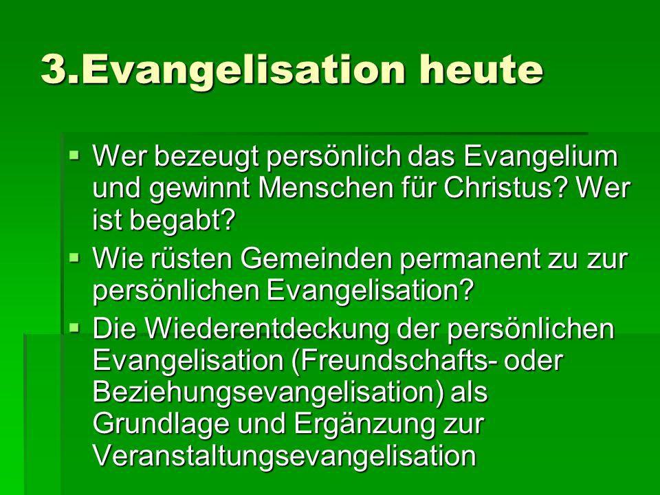 3.Evangelisation heute  Wer bezeugt persönlich das Evangelium und gewinnt Menschen für Christus? Wer ist begabt?  Wie rüsten Gemeinden permanent zu