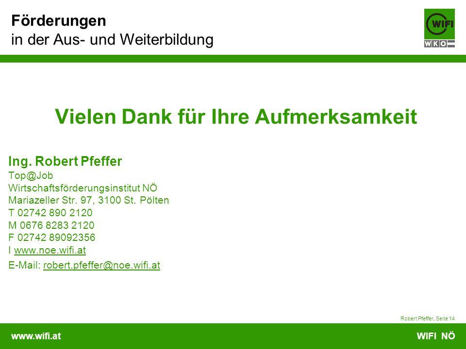 www.wifi.atWIFI NÖ Förderungen in der Aus- und Weiterbildung Robert Pfeffer, Seite 14 Vielen Dank für Ihre Aufmerksamkeit Ing.