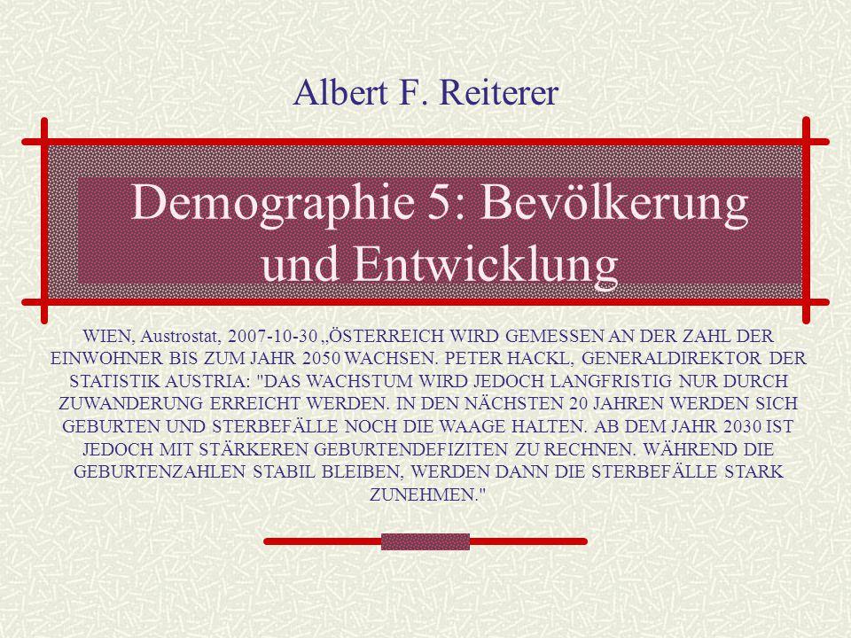 """Demographie 5: Bevölkerung und Entwicklung Albert F. Reiterer WIEN, Austrostat, 2007-10-30 """"ÖSTERREICH WIRD GEMESSEN AN DER ZAHL DER EINWOHNER BIS ZUM"""