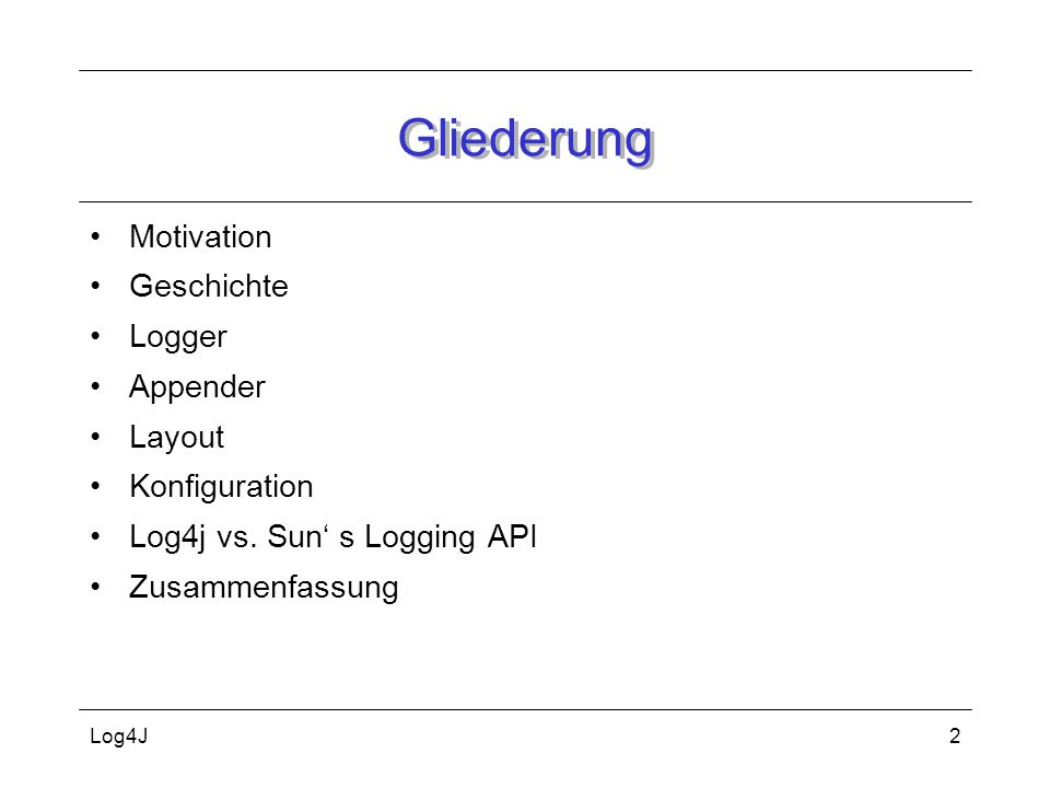 Log4J2 Gliederung Motivation Geschichte Logger Appender Layout Konfiguration Log4j vs.