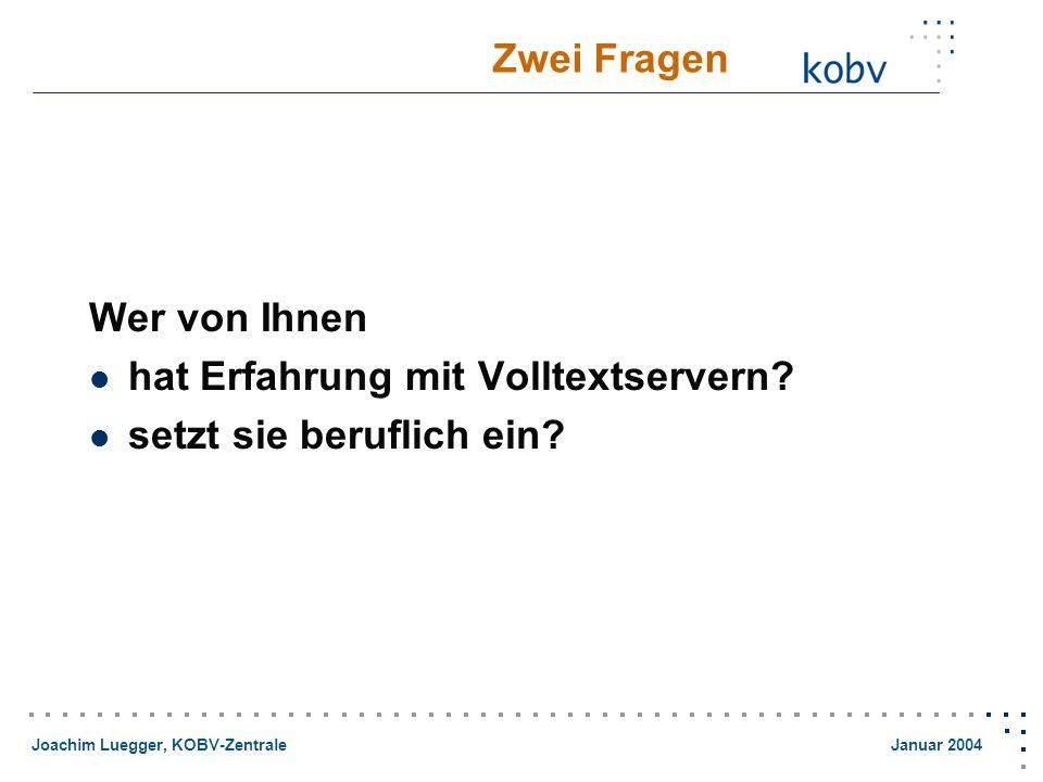 Joachim Luegger, KOBV-Zentrale Januar 2004 Zwei Fragen Wer von Ihnen hat Erfahrung mit Volltextservern.