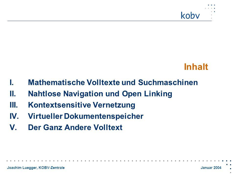 Joachim Luegger, KOBV-Zentrale Januar 2004 Inhalt I.Mathematische Volltexte und Suchmaschinen II.Nahtlose Navigation und Open Linking III.Kontextsensitive Vernetzung IV.Virtueller Dokumentenspeicher V.Der Ganz Andere Volltext