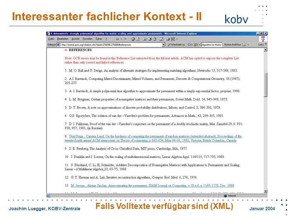 Joachim Luegger, KOBV-Zentrale Januar 2004 Interessanter fachlicher Kontext - II Falls Volltexte verfügbar sind (XML)