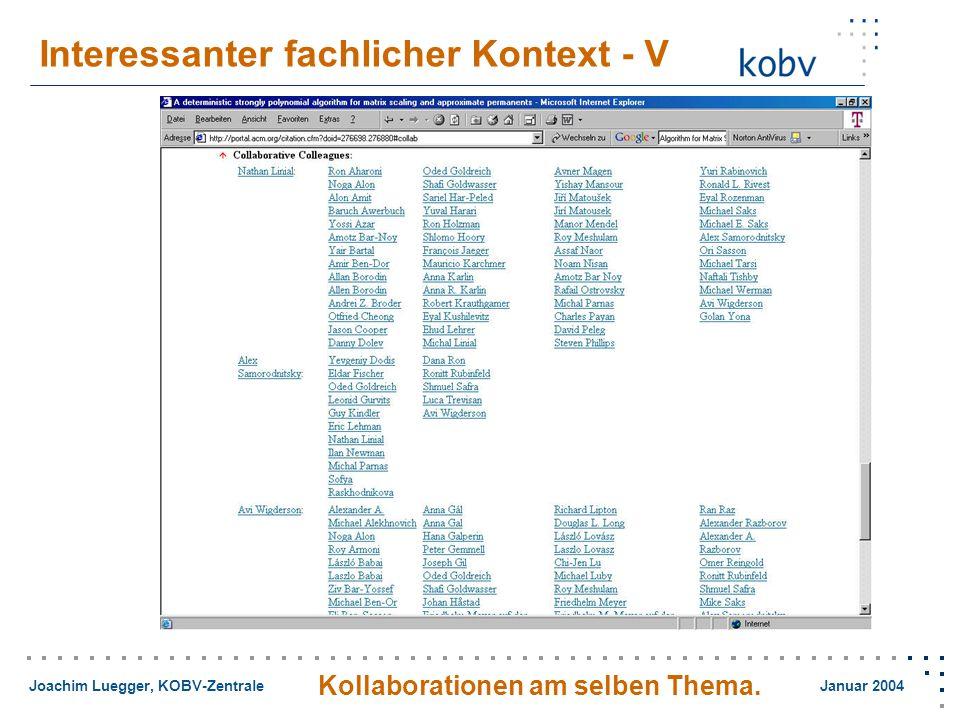 Joachim Luegger, KOBV-Zentrale Januar 2004 Interessanter fachlicher Kontext - V Kollaborationen am selben Thema.