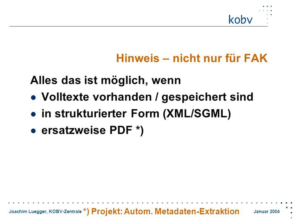 Joachim Luegger, KOBV-Zentrale Januar 2004 Hinweis – nicht nur für FAK Alles das ist möglich, wenn Volltexte vorhanden / gespeichert sind in strukturierter Form (XML/SGML) ersatzweise PDF *) *) Projekt: Autom.