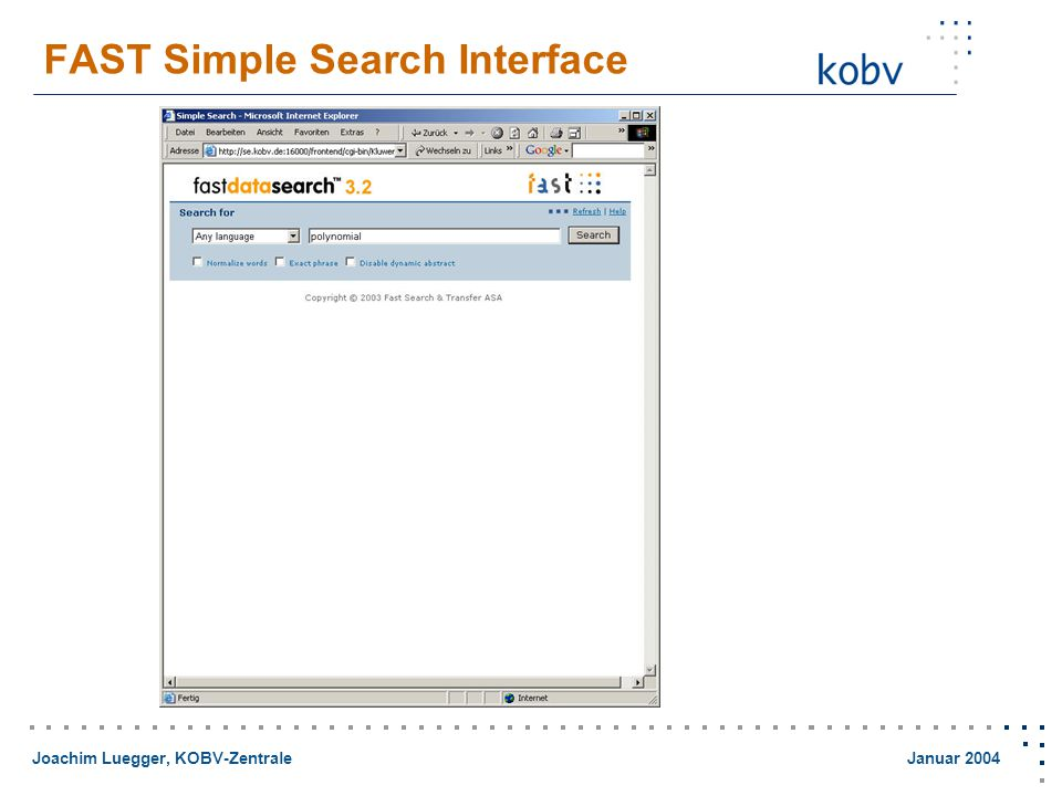 Joachim Luegger, KOBV-Zentrale Januar 2004 FAST Simple Search Interface