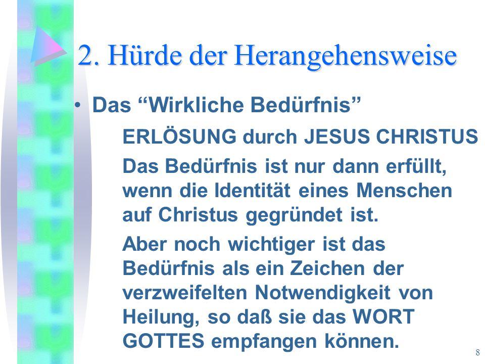 """8 2. Hürde der Herangehensweise Das """"Wirkliche Bedürfnis"""" ERLÖSUNG durch JESUS CHRISTUS Das Bedürfnis ist nur dann erfüllt, wenn die Identität eines M"""