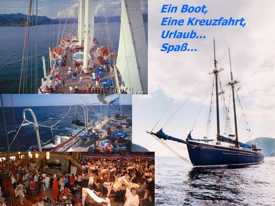 Ein Boot, Eine Kreuzfahrt, Urlaub… Spaß…