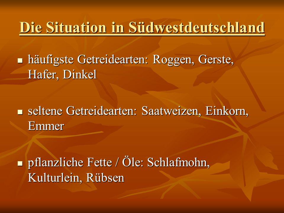Die Situation in Südwestdeutschland häufigste Getreidearten: Roggen, Gerste, Hafer, Dinkel häufigste Getreidearten: Roggen, Gerste, Hafer, Dinkel selt
