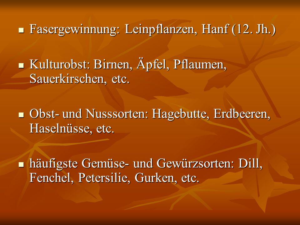 Fasergewinnung: Leinpflanzen, Hanf (12. Jh.) Fasergewinnung: Leinpflanzen, Hanf (12. Jh.) Kulturobst: Birnen, Äpfel, Pflaumen, Sauerkirschen, etc. Kul