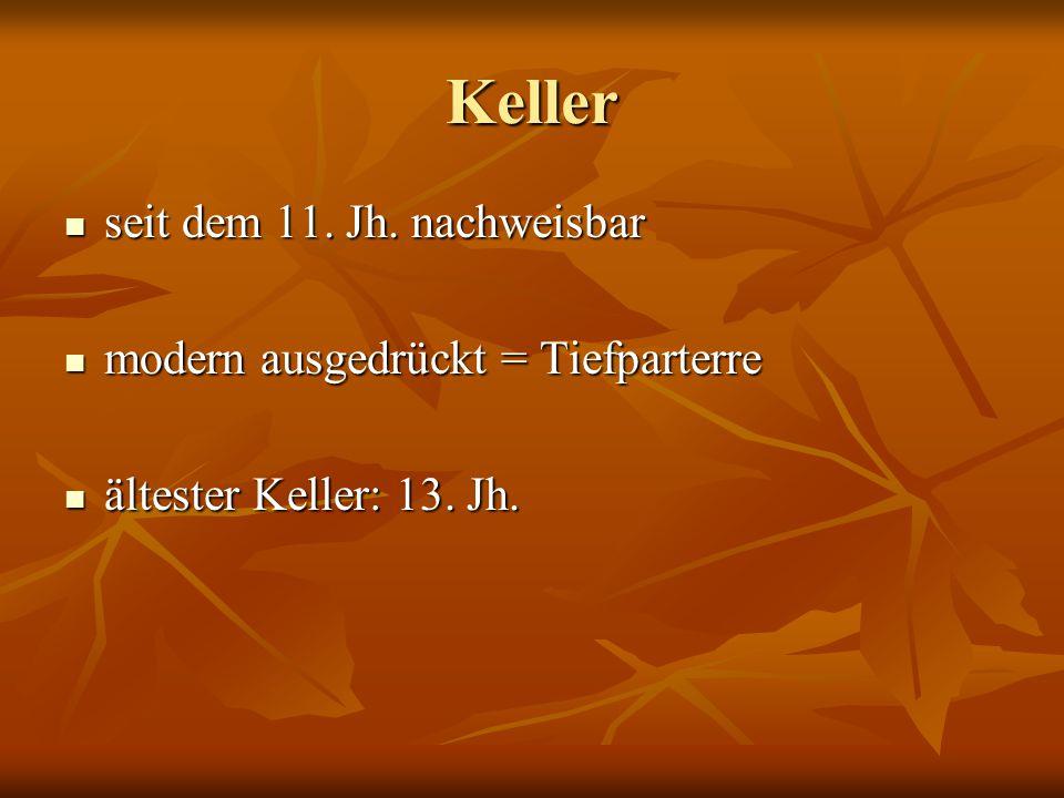 Keller seit dem 11. Jh. nachweisbar seit dem 11. Jh. nachweisbar modern ausgedrückt = Tiefparterre modern ausgedrückt = Tiefparterre ältester Keller: