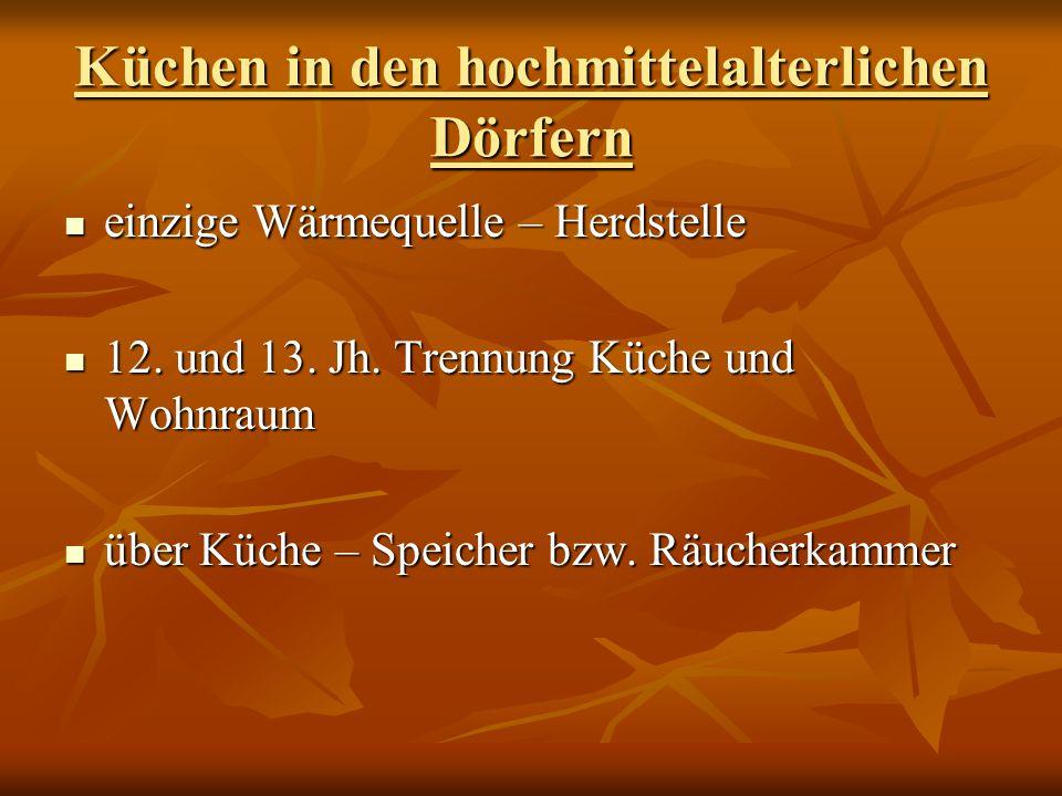 Küchen in den hochmittelalterlichen Dörfern einzige Wärmequelle – Herdstelle einzige Wärmequelle – Herdstelle 12. und 13. Jh. Trennung Küche und Wohnr
