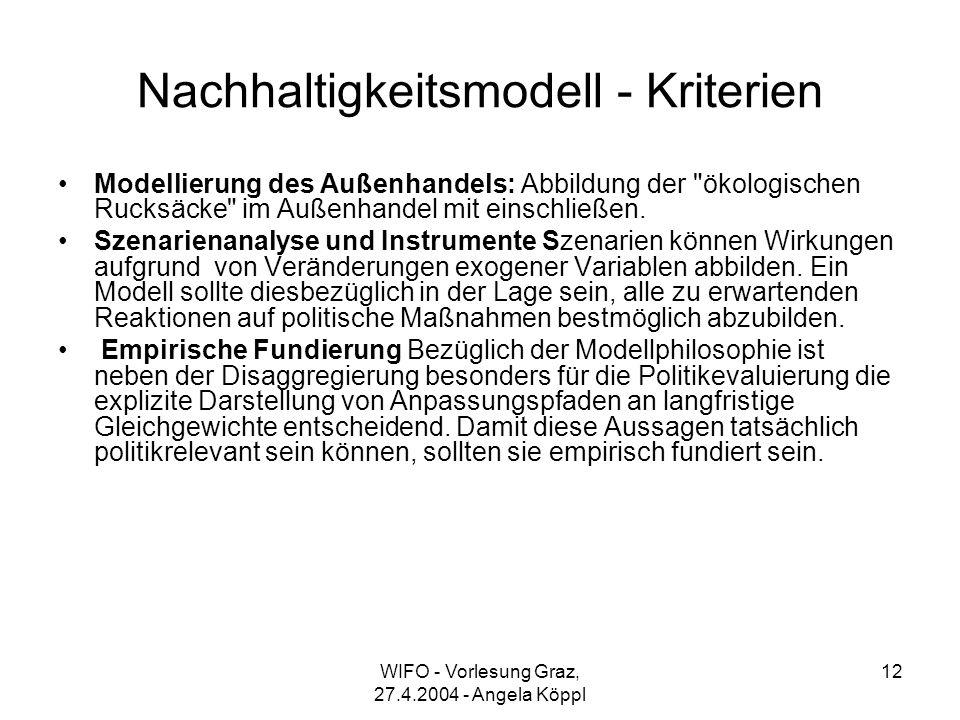 WIFO - Vorlesung Graz, 27.4.2004 - Angela Köppl 12 Nachhaltigkeitsmodell - Kriterien Modellierung des Außenhandels: Abbildung der ökologischen Rucksäcke im Außenhandel mit einschließen.