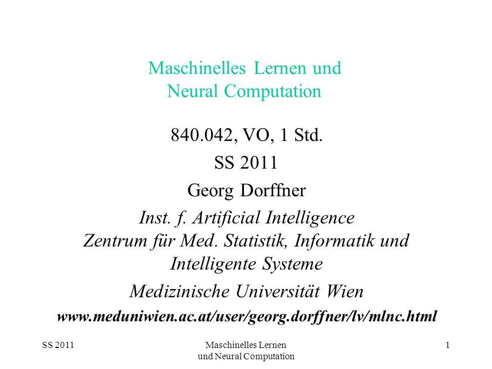 SS 2011Maschinelles Lernen und Neural Computation 1 Maschinelles Lernen und Neural Computation 840.042, VO, 1 Std.
