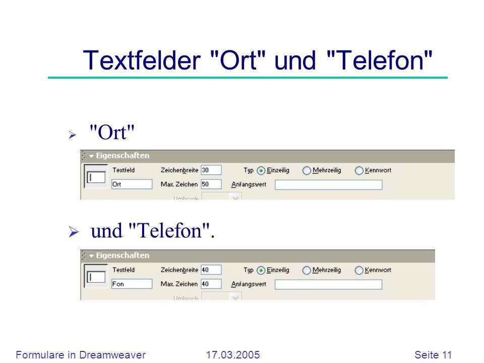 Formulare in Dreamweaver 17.03.2005 Seite 11 Textfelder Ort und Telefon  Ort  und Telefon .