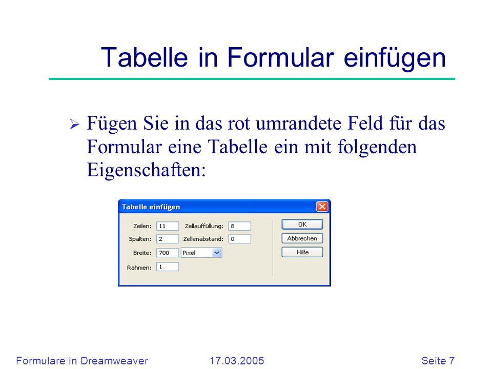Formulare in Dreamweaver 17.03.2005 Seite 8 Texteingabe in Tabelle  Zentrieren Sie die Tabelle mit Hilfe des Eigenschaften-Fesnsters  Fügen Sie jetzt den Text in die Zellen der linken Spalte ein, wie in der Vorlage zu sehen.