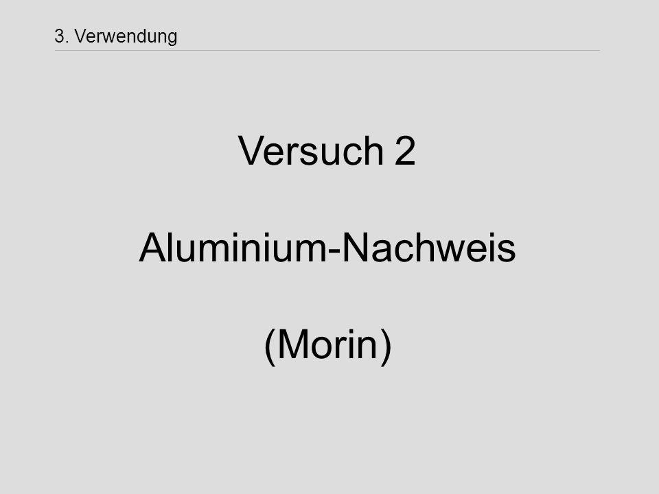 Versuch 2 Aluminium-Nachweis (Morin) 3. Verwendung
