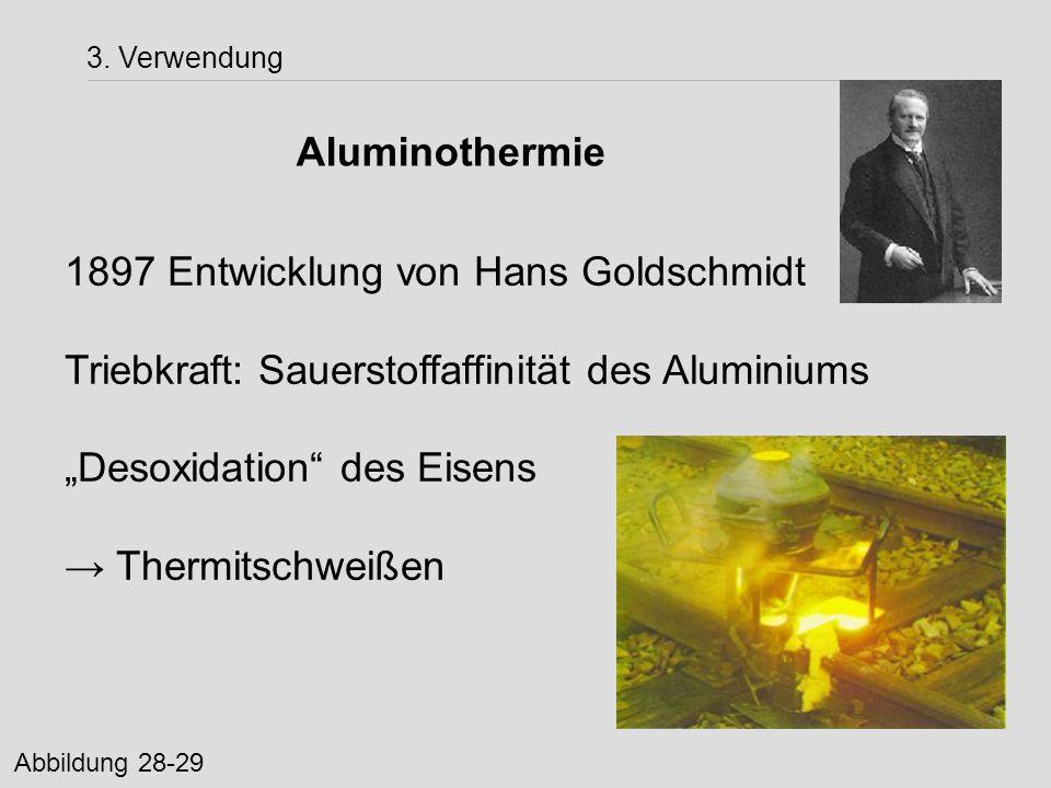 """1897 Entwicklung von Hans Goldschmidt Triebkraft: Sauerstoffaffinität des Aluminiums """"Desoxidation"""" des Eisens → Thermitschweißen http://www.goldschmi"""