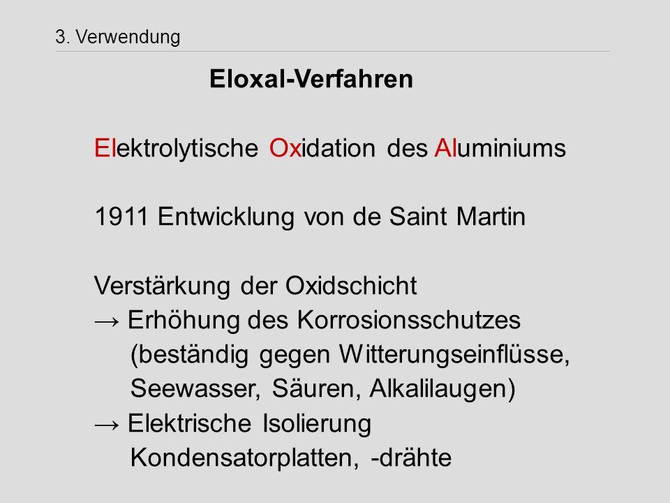 Eloxal-Verfahren Elektrolytische Oxidation des Aluminiums 1911 Entwicklung von de Saint Martin Verstärkung der Oxidschicht → Erhöhung des Korrosionssc