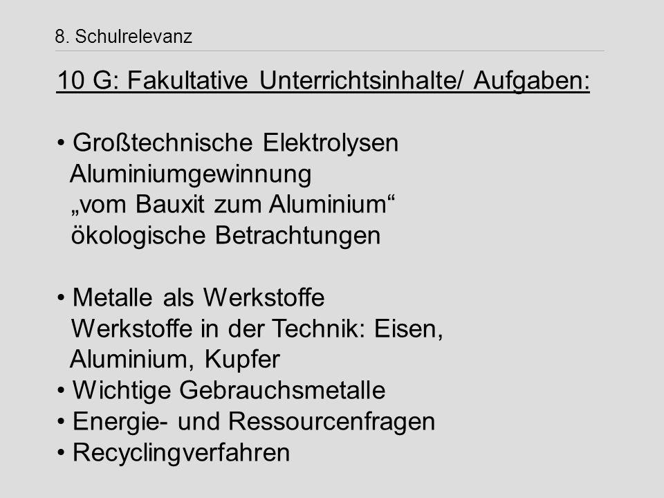 """8. Schulrelevanz 10 G: Fakultative Unterrichtsinhalte/ Aufgaben: Großtechnische Elektrolysen Aluminiumgewinnung """"vom Bauxit zum Aluminium"""" ökologische"""