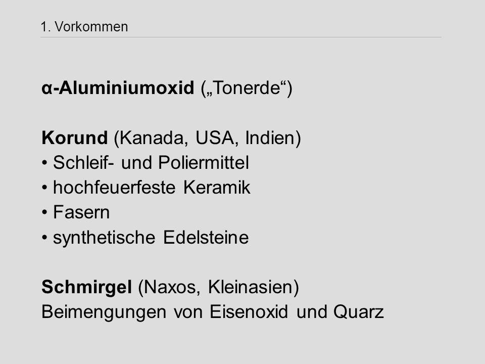 """1. Vorkommen α-Aluminiumoxid (""""Tonerde"""") Korund (Kanada, USA, Indien) Schleif- und Poliermittel hochfeuerfeste Keramik Fasern synthetische Edelsteine"""
