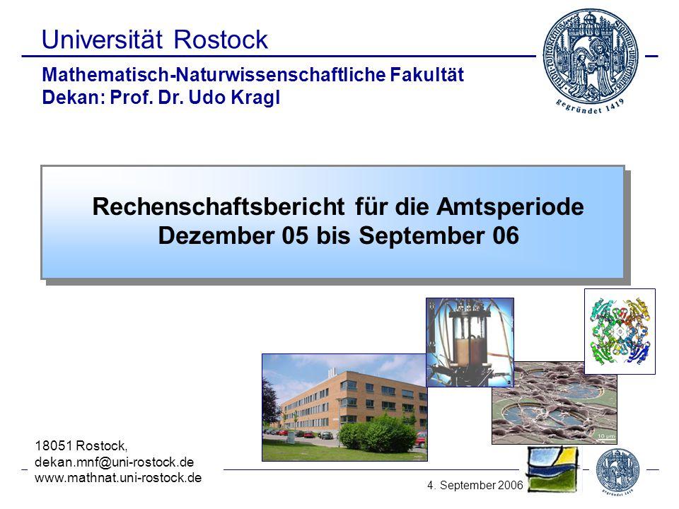 MNF 9/06_1 Universität Rostock Rechenschaftsbericht für die Amtsperiode Dezember 05 bis September 06 Mathematisch-Naturwissenschaftliche Fakultät Dekan: Prof.