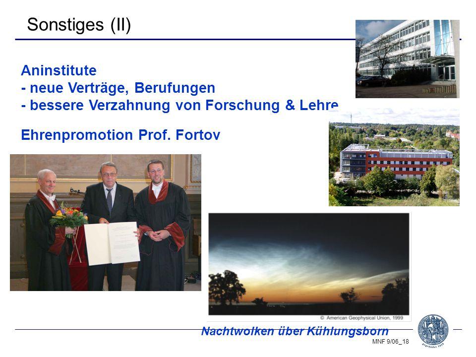 MNF 9/06_18 Sonstiges (II) Aninstitute - neue Verträge, Berufungen - bessere Verzahnung von Forschung & Lehre Ehrenpromotion Prof.