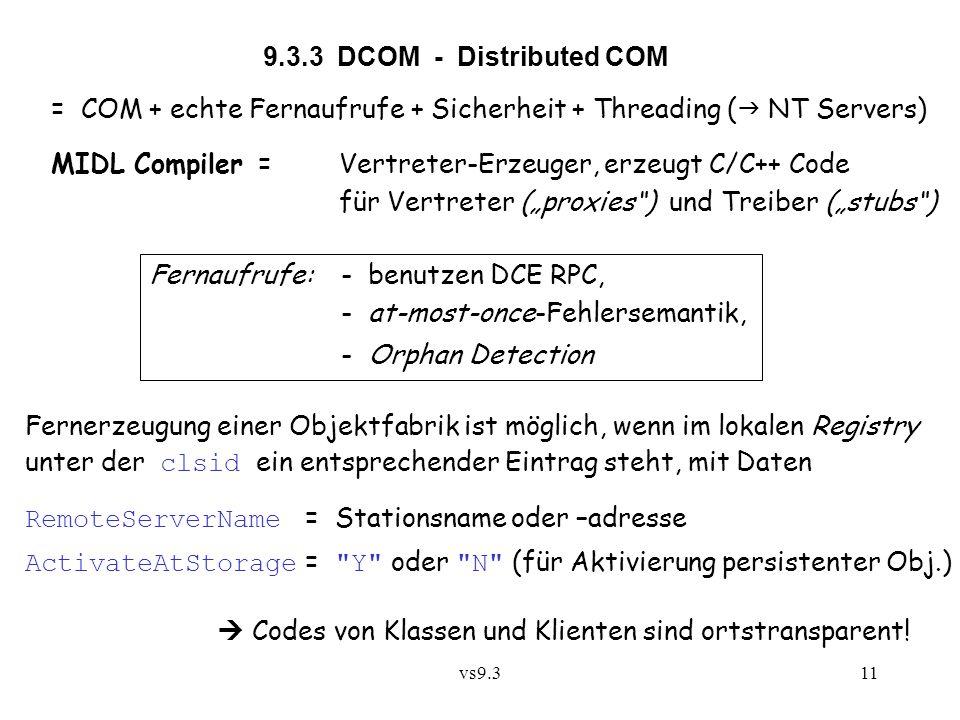 vs9.311 9.3.3 DCOM - Distributed COM = COM + echte Fernaufrufe + Sicherheit + Threading (  NT Servers) MIDL Compiler = Vertreter-Erzeuger, erzeugt C/