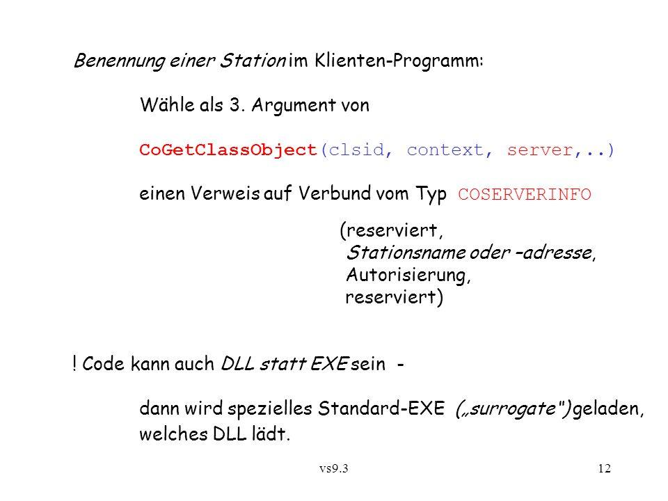 vs9.312 Benennung einer Station im Klienten-Programm: Wähle als 3. Argument von CoGetClassObject(clsid, context, server,..) einen Verweis auf Verbund