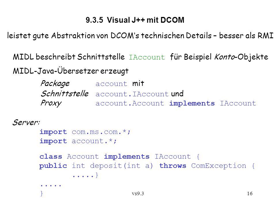 vs9.316 9.3.5 Visual J++ mit DCOM leistet gute Abstraktion von DCOM's technischen Details – besser als RMI MIDL beschreibt Schnittstelle IAccount für