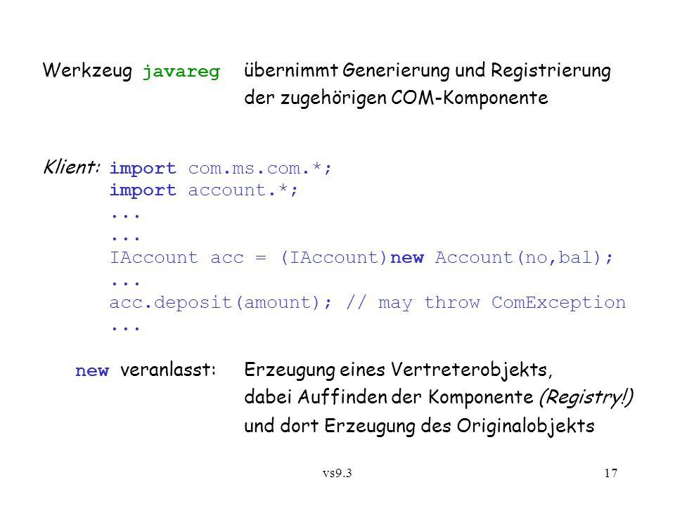 vs9.317 Werkzeug javareg übernimmt Generierung und Registrierung der zugehörigen COM-Komponente Klient: import com.ms.com.*; import account.*;... IAcc