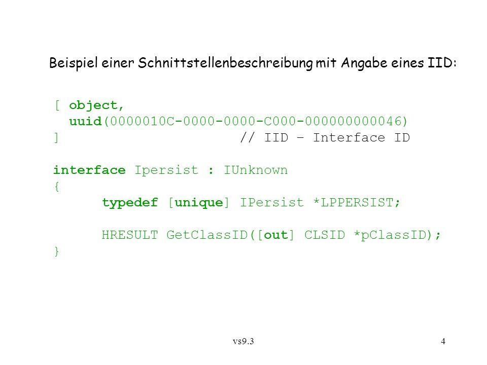 vs9.34 [ object, uuid(0000010C-0000-0000-C000-000000000046) ] // IID – Interface ID interface Ipersist : IUnknown { typedef [unique] IPersist *LPPERSI