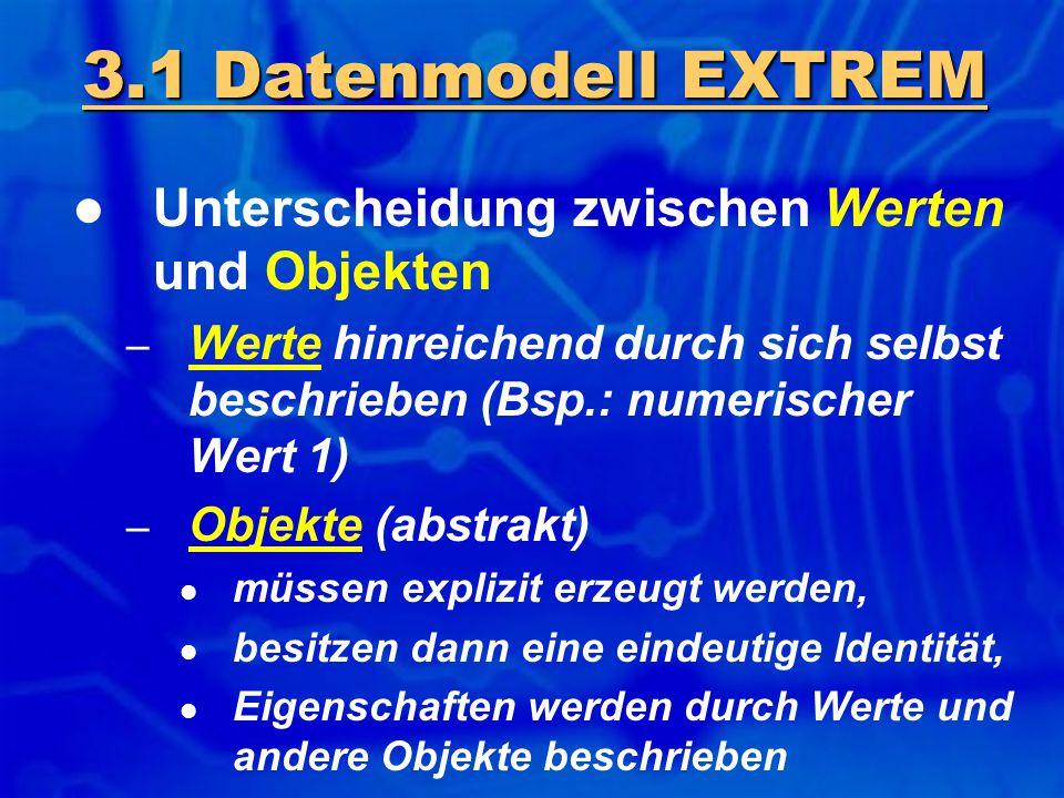 Unterscheidung zwischen Werten und Objekten – Werte hinreichend durch sich selbst beschrieben (Bsp.: numerischer Wert 1) – Objekte (abstrakt) müssen e
