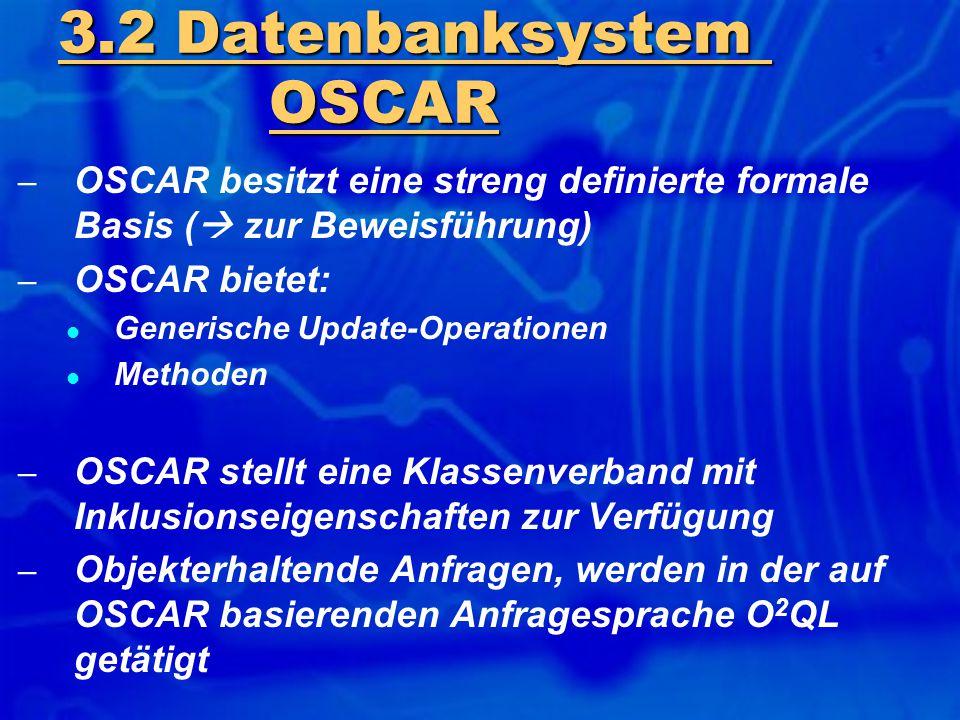 – OSCAR besitzt eine streng definierte formale Basis (  zur Beweisführung) – OSCAR bietet: Generische Update-Operationen Methoden – OSCAR stellt eine