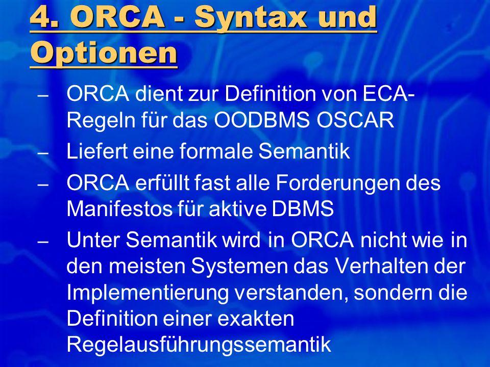 – ORCA dient zur Definition von ECA- Regeln für das OODBMS OSCAR – Liefert eine formale Semantik – ORCA erfüllt fast alle Forderungen des Manifestos f