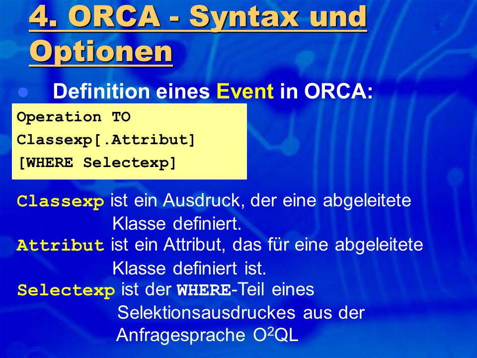 Definition eines Event in ORCA: Operation TO Classexp[.Attribut] [WHERE Selectexp] 4.