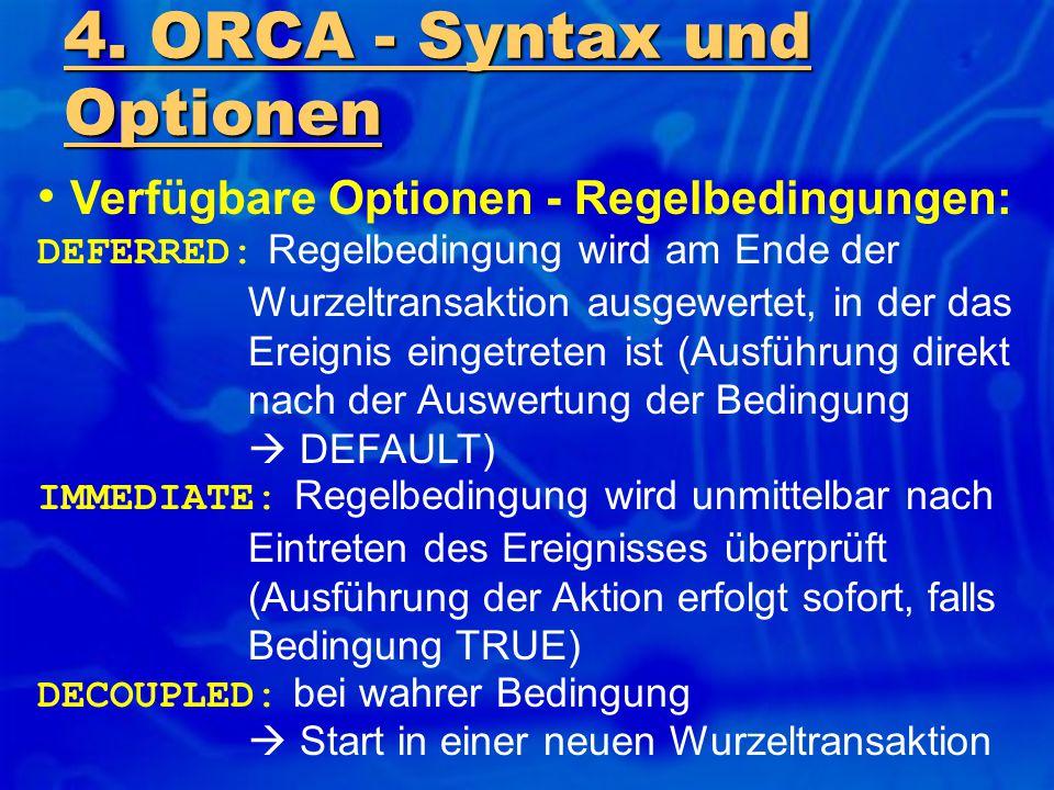 4. ORCA - Syntax und Optionen Verfügbare Optionen - Regelbedingungen: DEFERRED: Regelbedingung wird am Ende der Wurzeltransaktion ausgewertet, in der