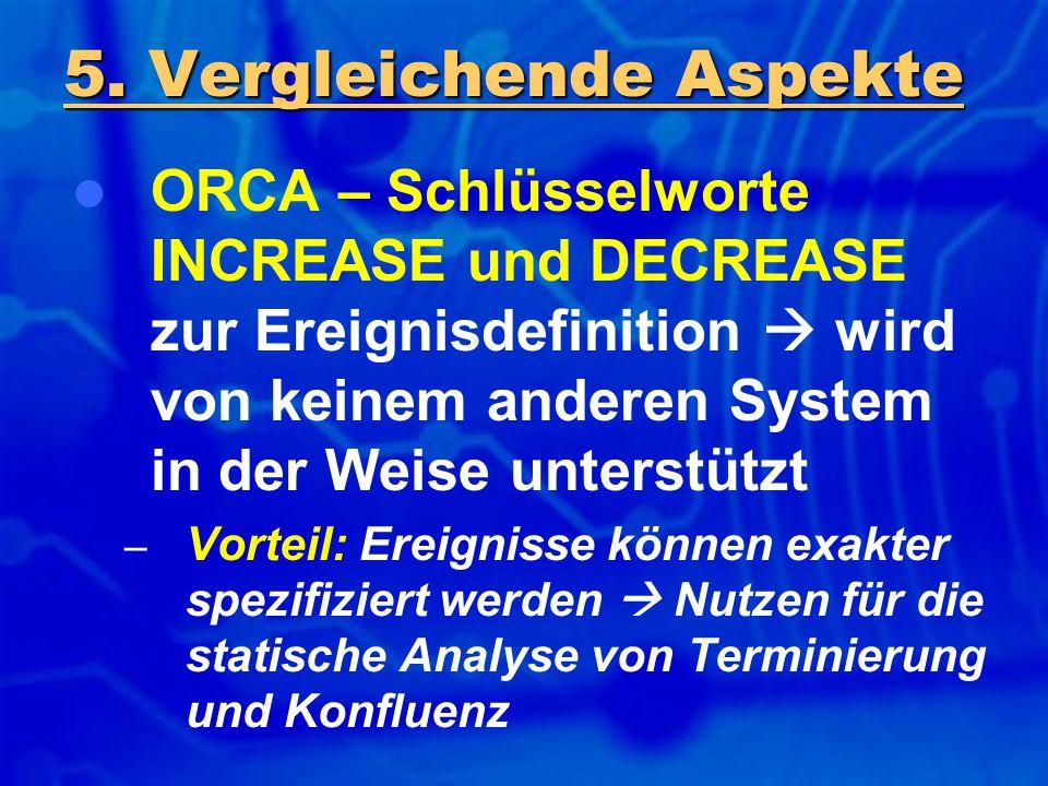 ORCA – Schlüsselworte INCREASE und DECREASE zur Ereignisdefinition  wird von keinem anderen System in der Weise unterstützt – Vorteil: Ereignisse kön