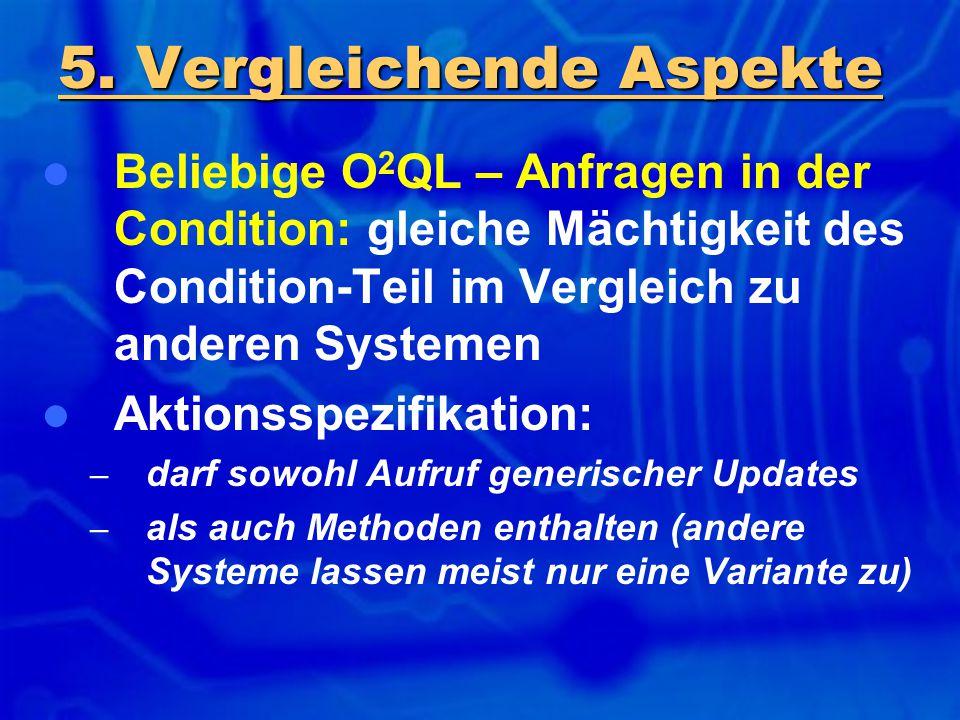 Beliebige O 2 QL – Anfragen in der Condition: gleiche Mächtigkeit des Condition-Teil im Vergleich zu anderen Systemen Aktionsspezifikation: – darf sow