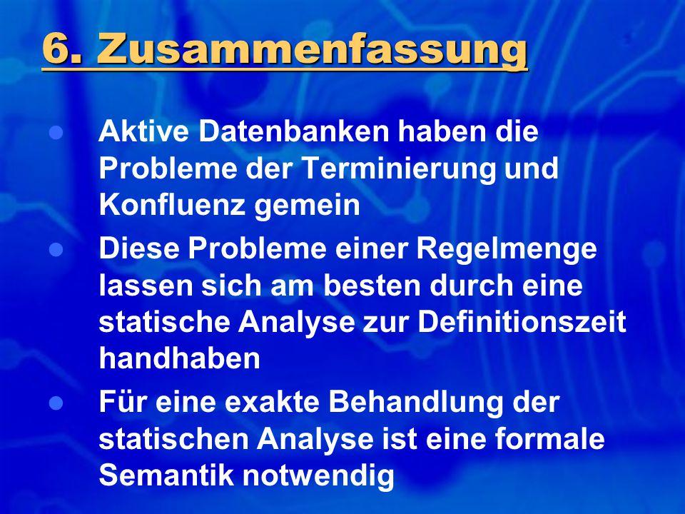 Aktive Datenbanken haben die Probleme der Terminierung und Konfluenz gemein Diese Probleme einer Regelmenge lassen sich am besten durch eine statische