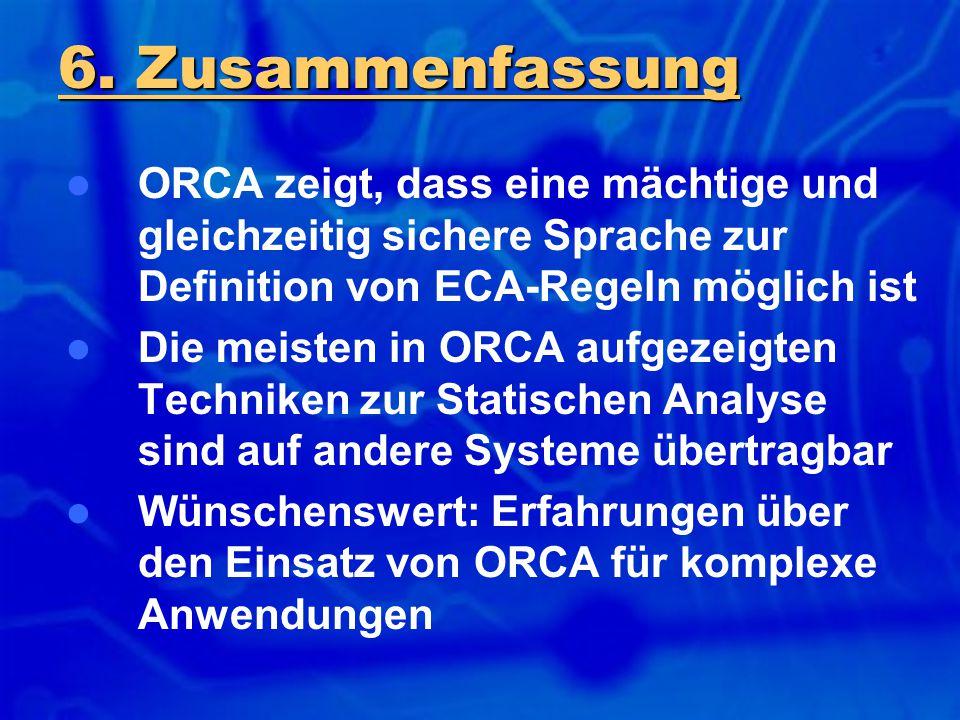 ORCA zeigt, dass eine mächtige und gleichzeitig sichere Sprache zur Definition von ECA-Regeln möglich ist Die meisten in ORCA aufgezeigten Techniken z