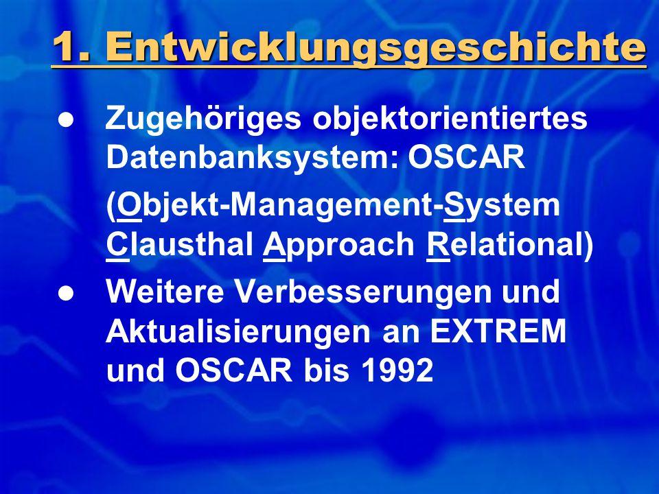 1. Entwicklungsgeschichte Zugehöriges objektorientiertes Datenbanksystem: OSCAR (Objekt-Management-System Clausthal Approach Relational) Weitere Verbe